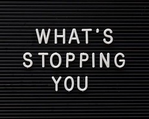 whats stopping you